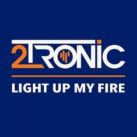 2TRONIC - LIGHT UP MY FIRE